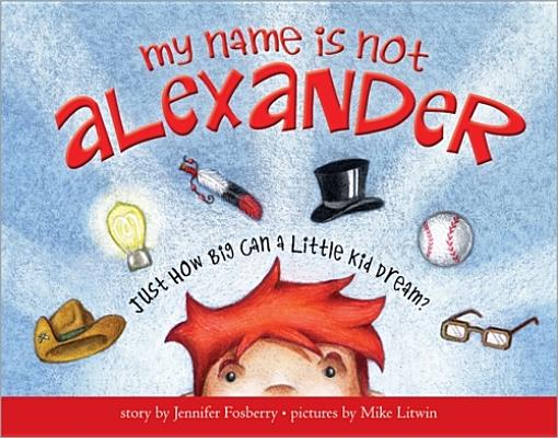My Name Is Not Alexander By Fosberry, Jennifer/ Litwin, Mike (ILT)