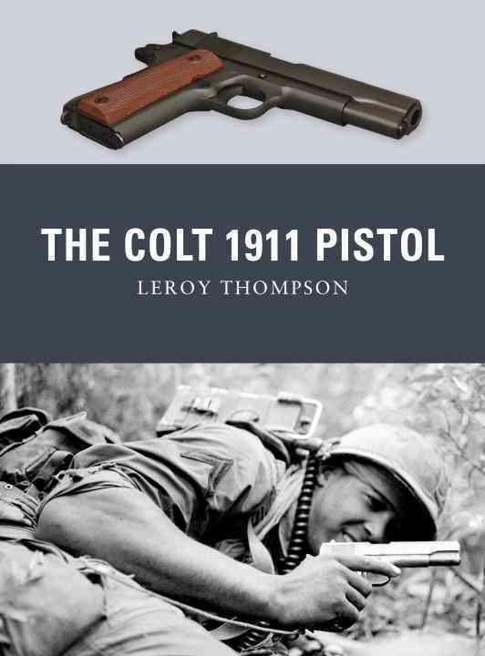 The Colt 1911 Pistol By Thompson, Leroy/ Dennis, Peter (ILT)